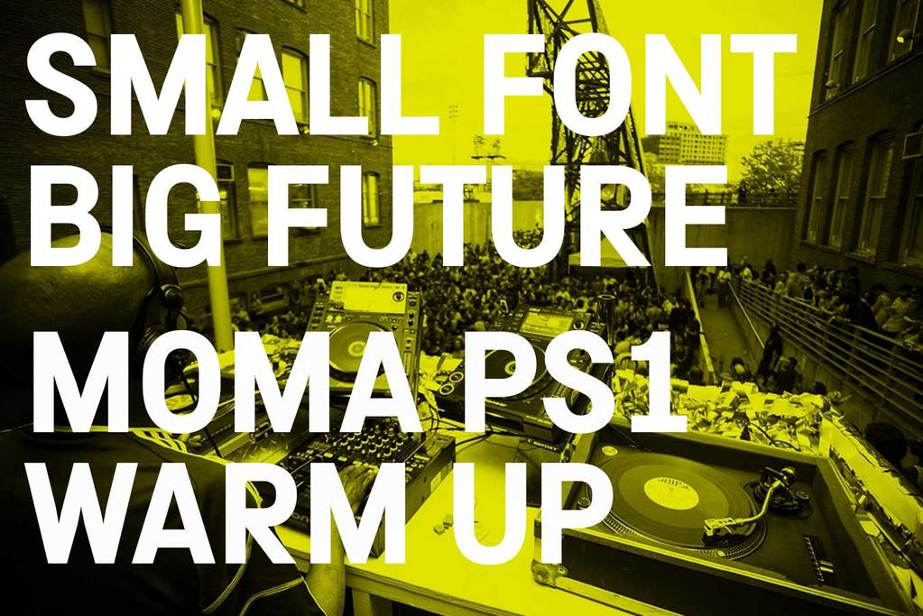 Small Font Big Future: MoMA PS1 Warm Up